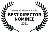 Maverick Movie Awards -      NOMINEE     BEST DIRECTOR - 2021