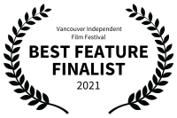 Vancouver Independent         Film Festival - BEST FEATURE FINALIST - 2021