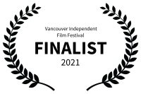 Vancouver Independent Film Festival - FINALIST - 2021